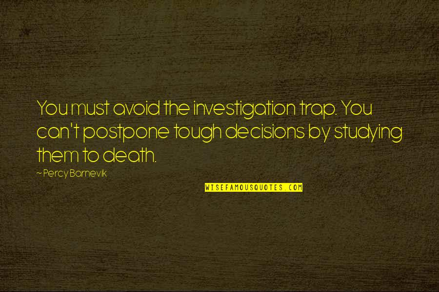 Postpone Quotes By Percy Barnevik: You must avoid the investigation trap. You can't