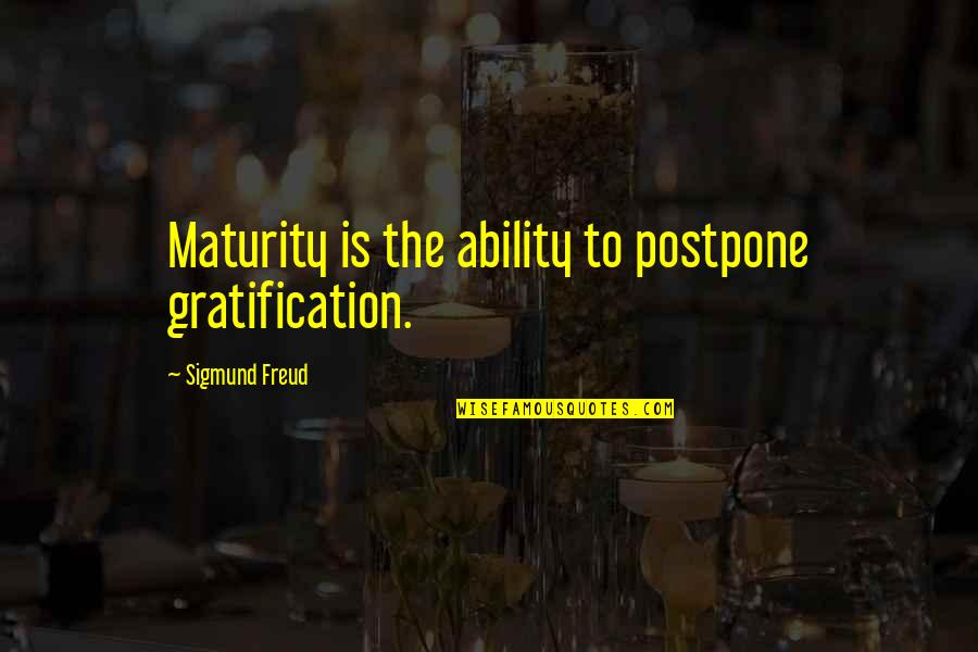 Postpone Quotes By Sigmund Freud: Maturity is the ability to postpone gratification.
