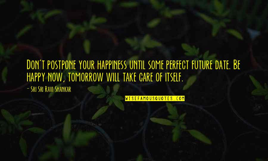 Postpone Quotes By Sri Sri Ravi Shankar: Don't postpone your happiness until some perfect future