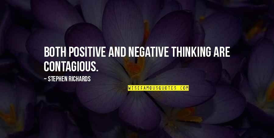 Postpone Quotes By Stephen Richards: Both positive and negative thinking are contagious.