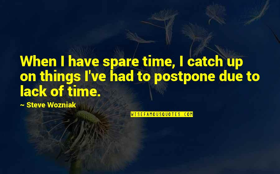Postpone Quotes By Steve Wozniak: When I have spare time, I catch up