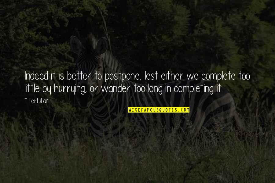 Postpone Quotes By Tertullian: Indeed it is better to postpone, lest either
