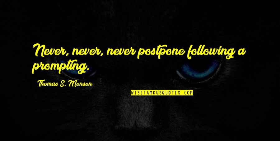 Postpone Quotes By Thomas S. Monson: Never, never, never postpone following a prompting.