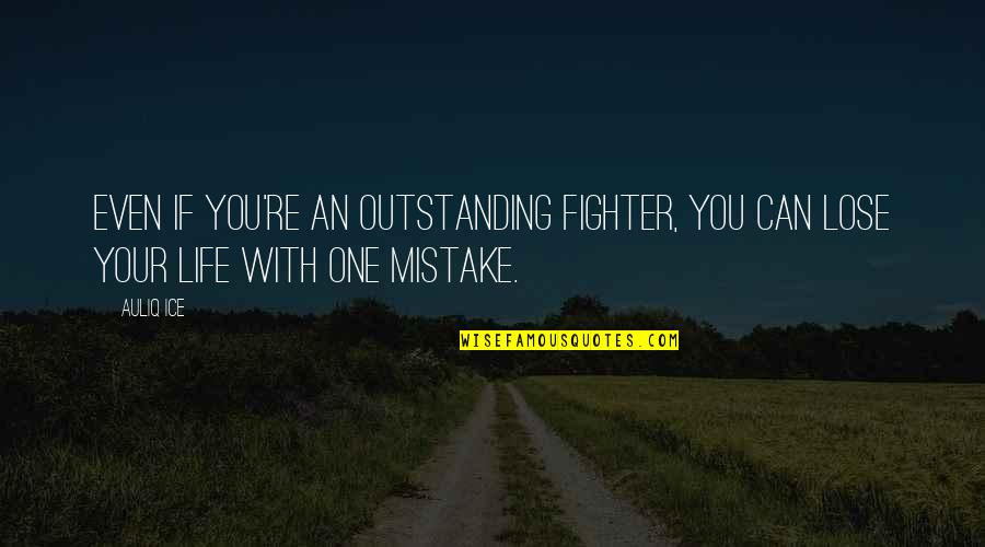 Postponing Quotes By Auliq Ice: Even if you're an outstanding fighter, you can
