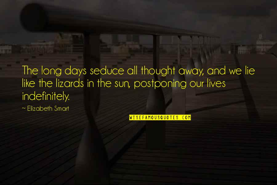 Postponing Quotes By Elizabeth Smart: The long days seduce all thought away, and