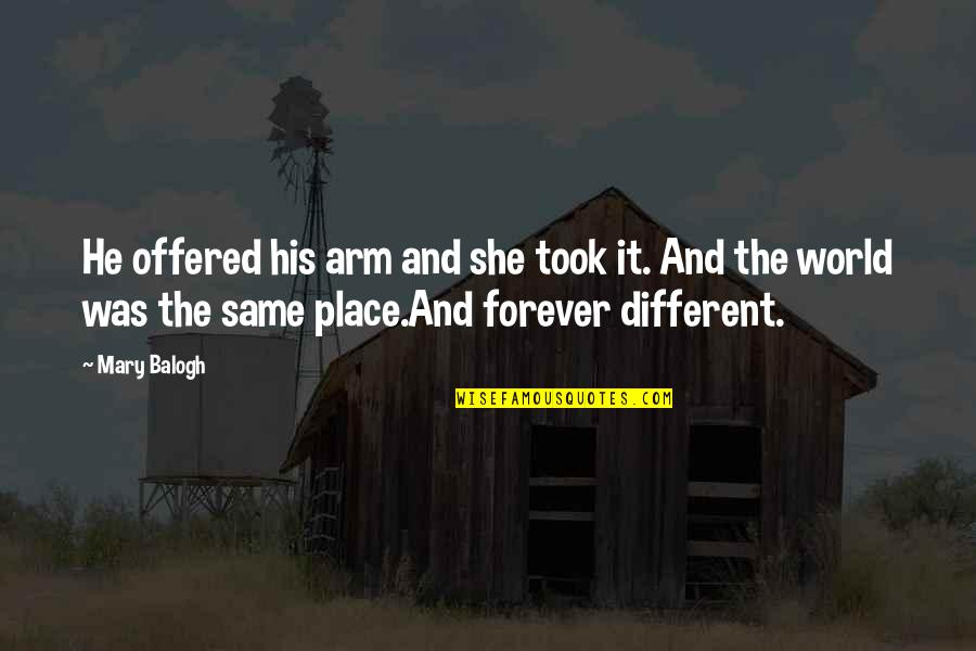 Postponing Quotes By Mary Balogh: He offered his arm and she took it.