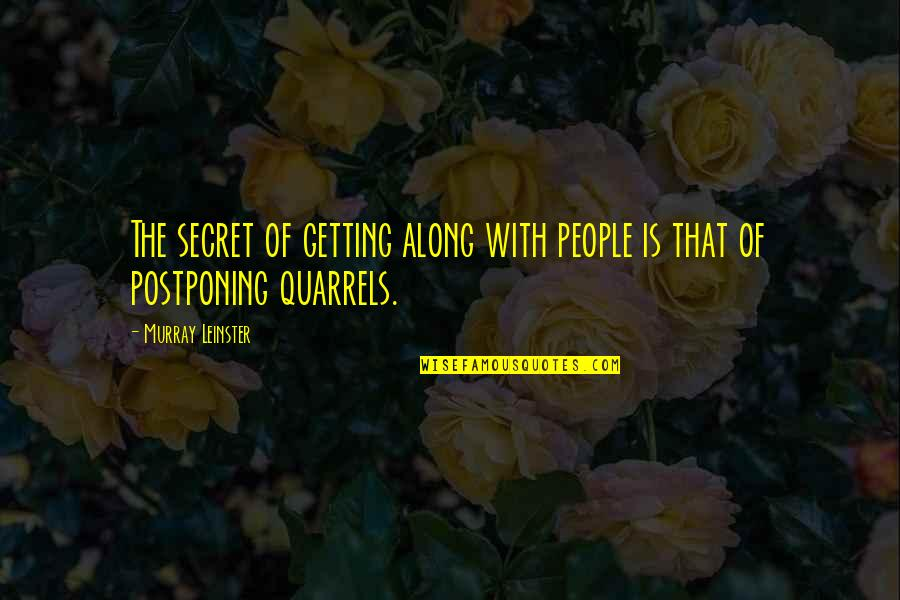 Postponing Quotes By Murray Leinster: The secret of getting along with people is