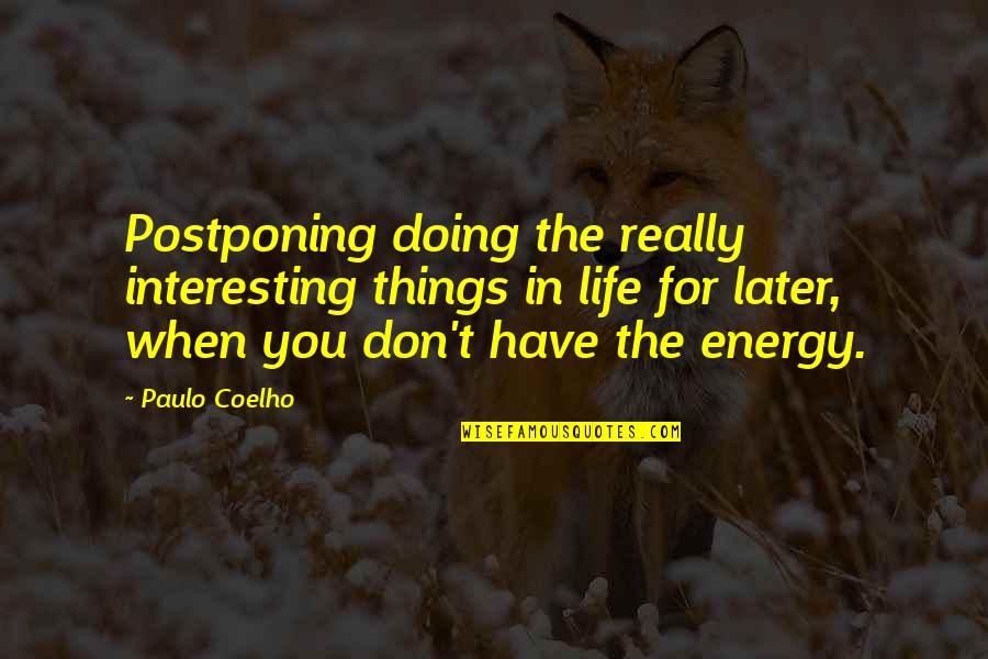 Postponing Quotes By Paulo Coelho: Postponing doing the really interesting things in life