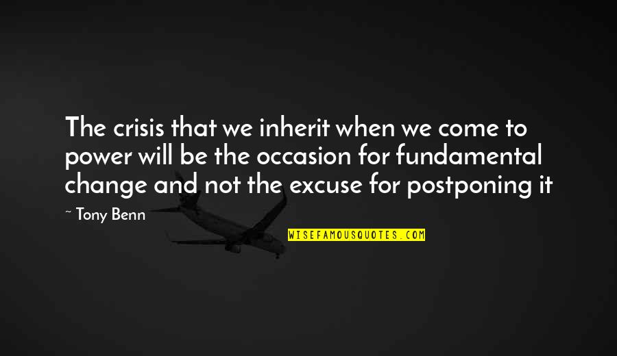 Postponing Quotes By Tony Benn: The crisis that we inherit when we come