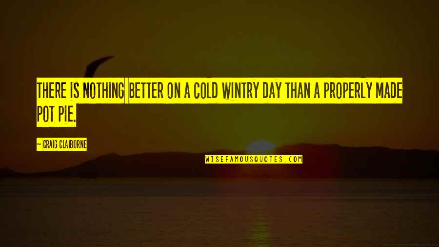 Pot Pie Quotes By Craig Claiborne: There is nothing better on a cold wintry