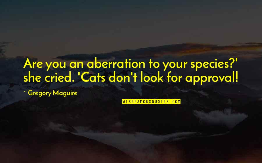 Potable Water Quotes By Gregory Maguire: Are you an aberration to your species?' she