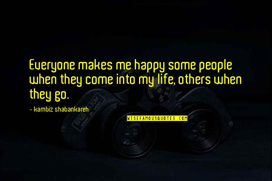 Potable Water Quotes By Kambiz Shabankareh: Everyone makes me happy some people when they