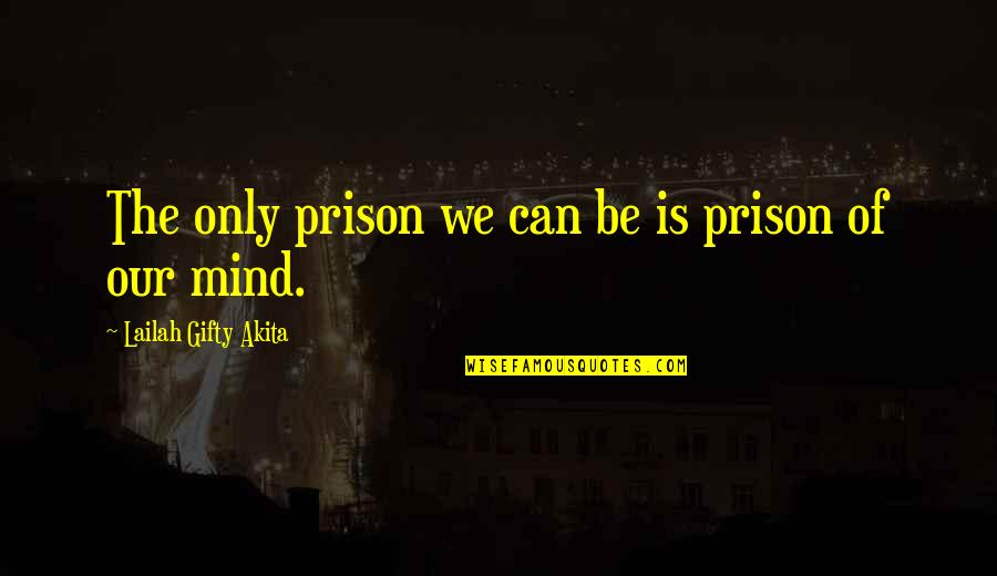 Potable Water Quotes By Lailah Gifty Akita: The only prison we can be is prison
