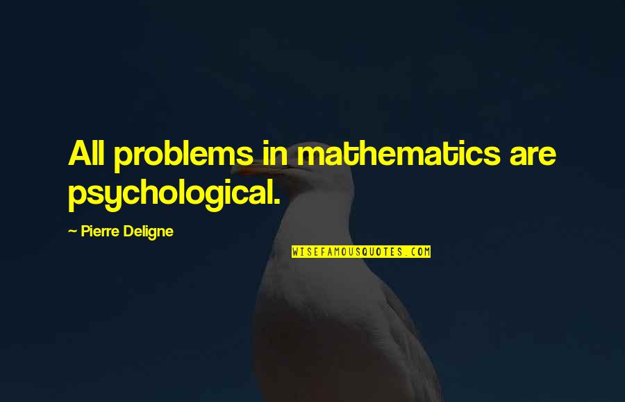 Potable Water Quotes By Pierre Deligne: All problems in mathematics are psychological.