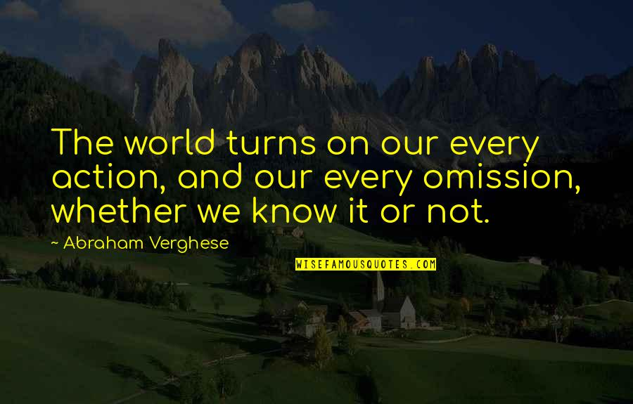 Pothead Relationship Quotes By Abraham Verghese: The world turns on our every action, and