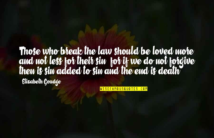 Pothead Relationship Quotes By Elizabeth Goudge: Those who break the law should be loved