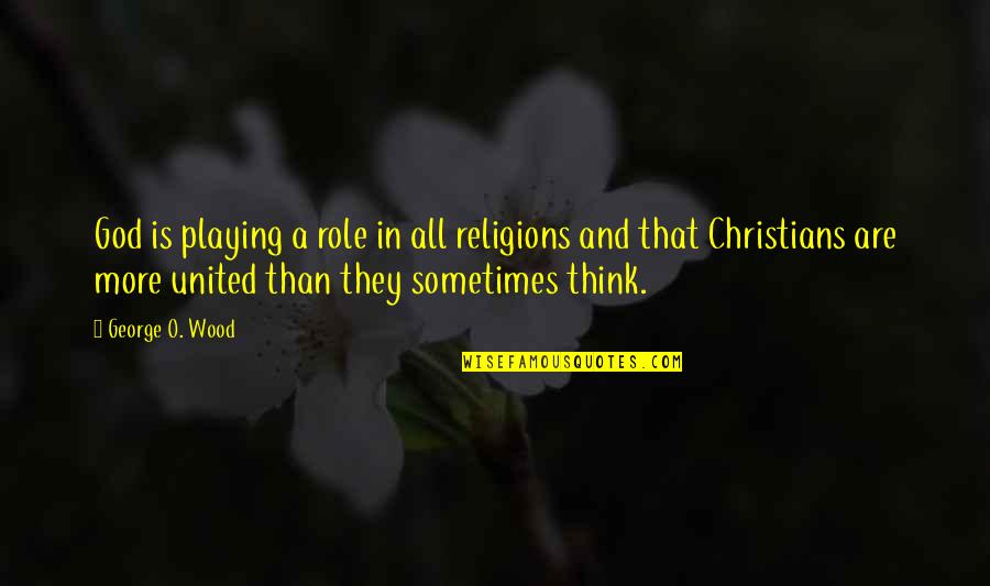 Pothead Relationship Quotes By George O. Wood: God is playing a role in all religions