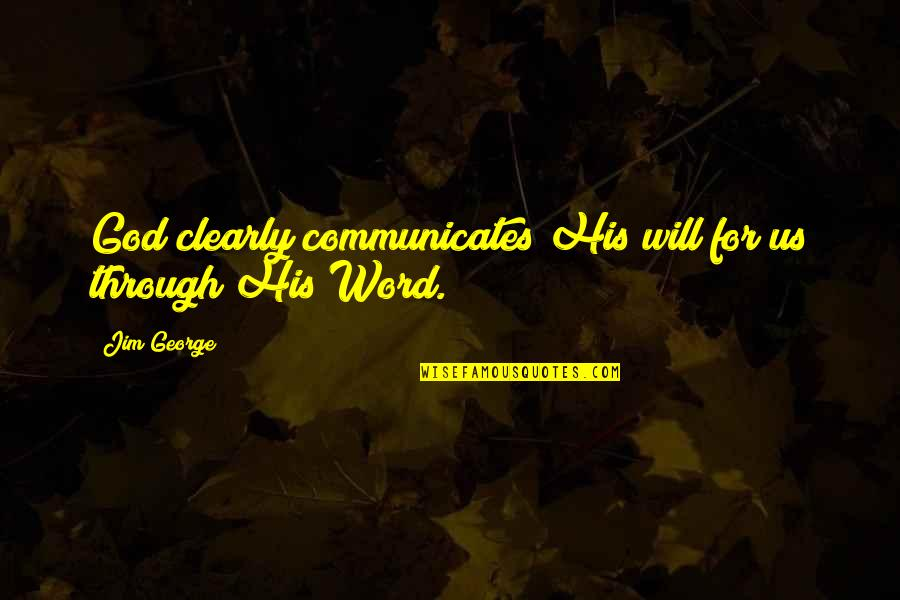 Pothead Relationship Quotes By Jim George: God clearly communicates His will for us through