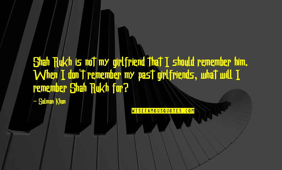Pothead Relationship Quotes By Salman Khan: Shah Rukh is not my girlfriend that I