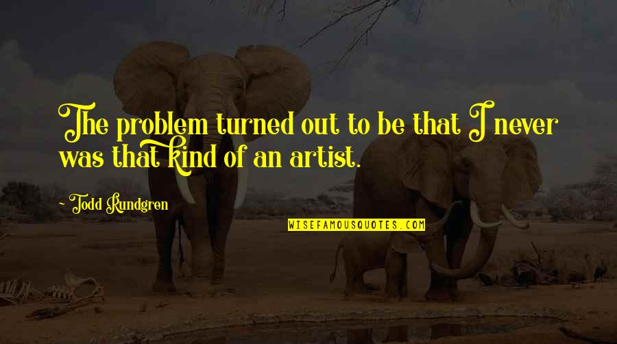 Pothead Relationship Quotes By Todd Rundgren: The problem turned out to be that I