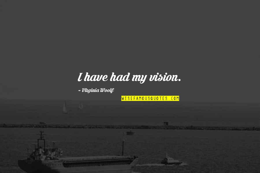 Pothead Relationship Quotes By Virginia Woolf: I have had my vision.