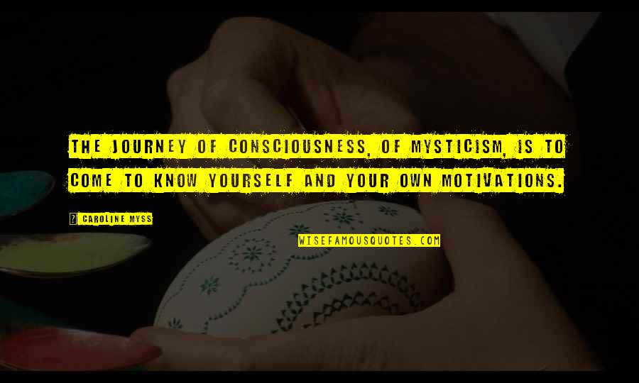 Poul Kjaerholm Quotes By Caroline Myss: The journey of consciousness, of mysticism, is to