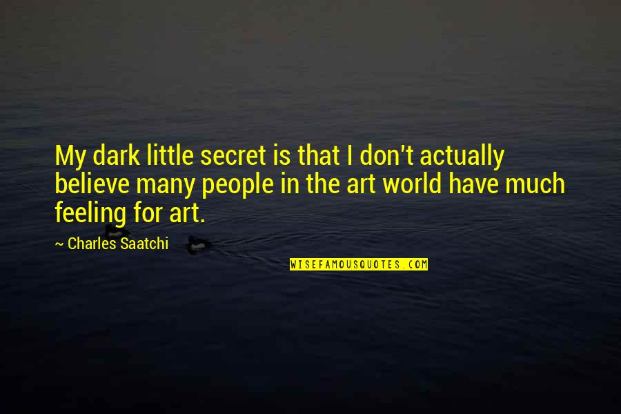 Poul Kjaerholm Quotes By Charles Saatchi: My dark little secret is that I don't