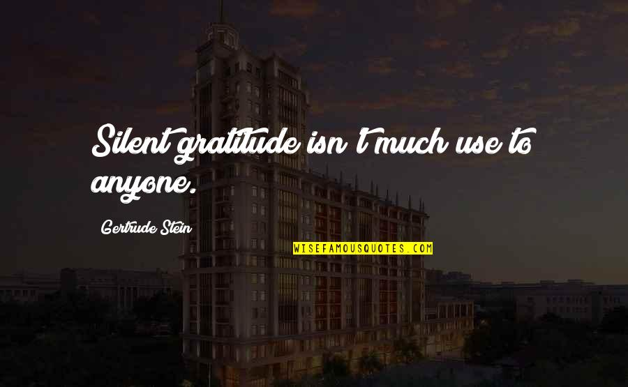 Poul Kjaerholm Quotes By Gertrude Stein: Silent gratitude isn't much use to anyone.