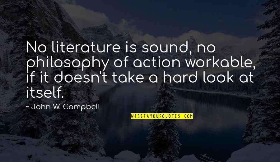 Poul Kjaerholm Quotes By John W. Campbell: No literature is sound, no philosophy of action