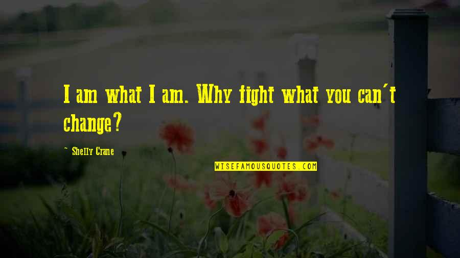 Poul Kjaerholm Quotes By Shelly Crane: I am what I am. Why fight what