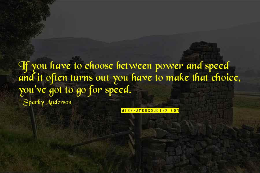 Poul Kjaerholm Quotes By Sparky Anderson: If you have to choose between power and
