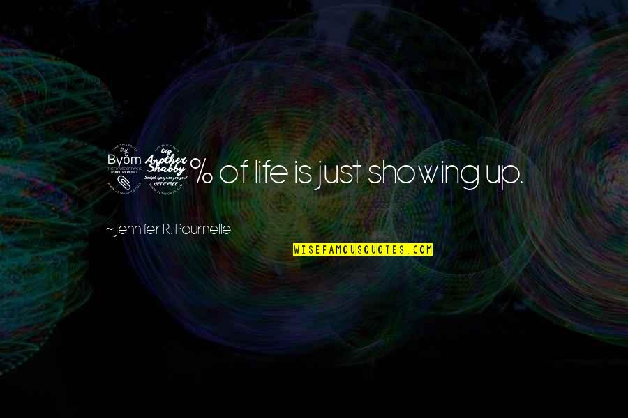 Pournelle's Quotes By Jennifer R. Pournelle: 87% of life is just showing up.