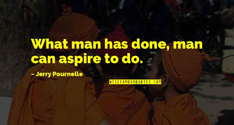 Pournelle's Quotes By Jerry Pournelle: What man has done, man can aspire to