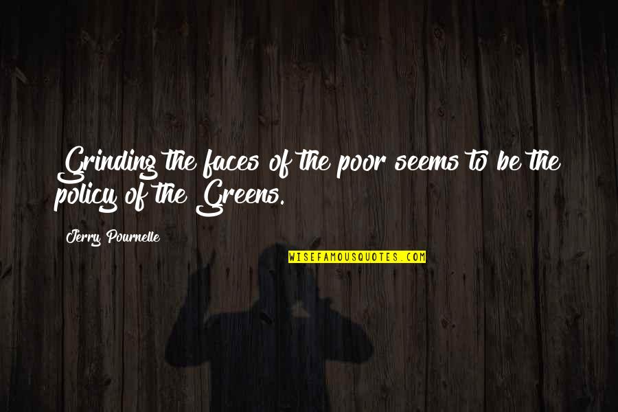 Pournelle's Quotes By Jerry Pournelle: Grinding the faces of the poor seems to