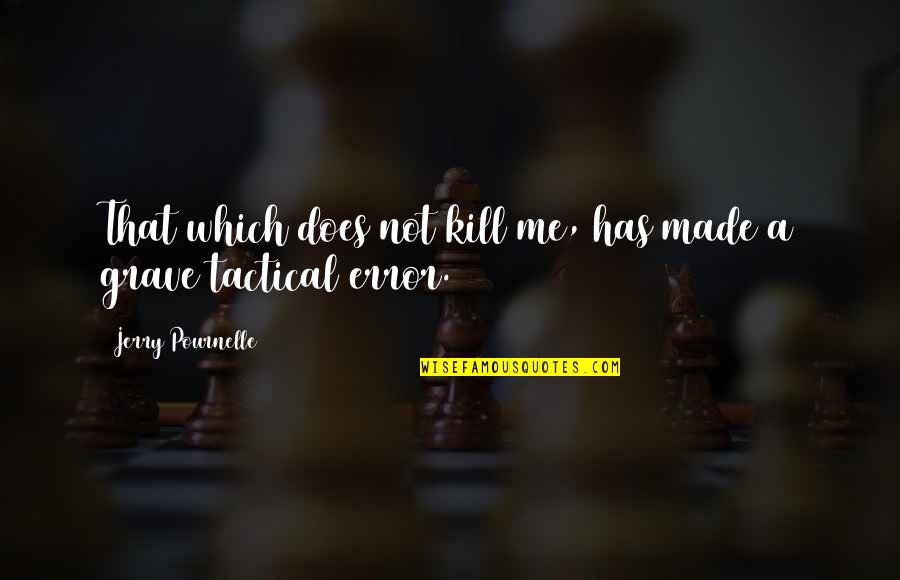 Pournelle's Quotes By Jerry Pournelle: That which does not kill me, has made