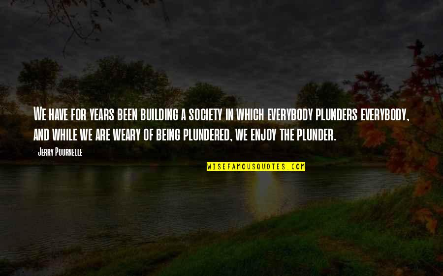 Pournelle's Quotes By Jerry Pournelle: We have for years been building a society
