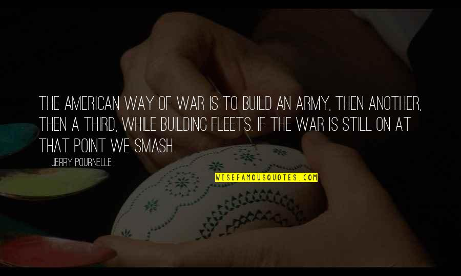 Pournelle's Quotes By Jerry Pournelle: The American way of war is to build