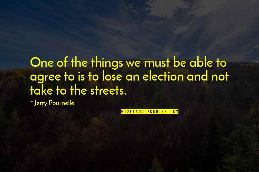 Pournelle's Quotes By Jerry Pournelle: One of the things we must be able