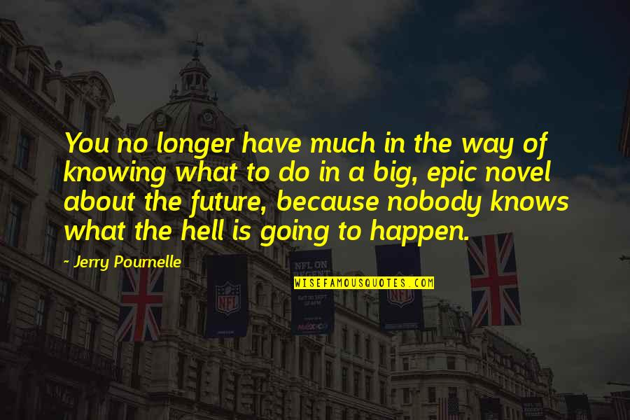 Pournelle's Quotes By Jerry Pournelle: You no longer have much in the way