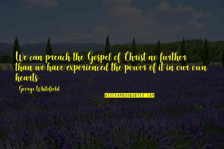 Poussey And Taystee Quotes By George Whitefield: We can preach the Gospel of Christ no