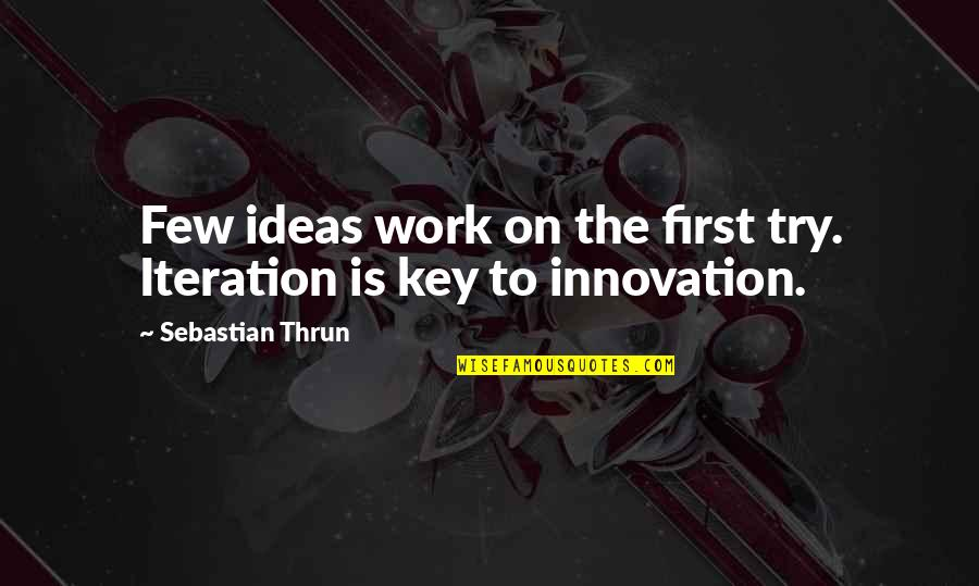 Poussey And Taystee Quotes By Sebastian Thrun: Few ideas work on the first try. Iteration
