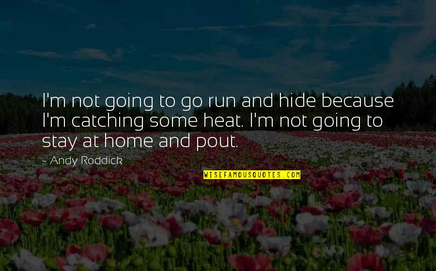 Pout Quotes By Andy Roddick: I'm not going to go run and hide