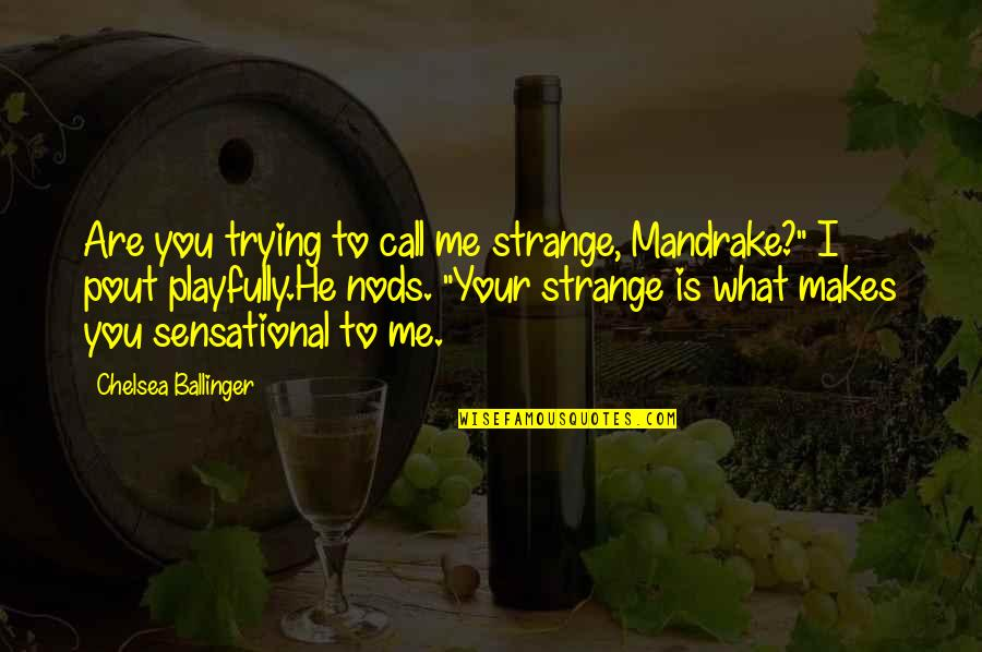 """Pout Quotes By Chelsea Ballinger: Are you trying to call me strange, Mandrake?"""""""