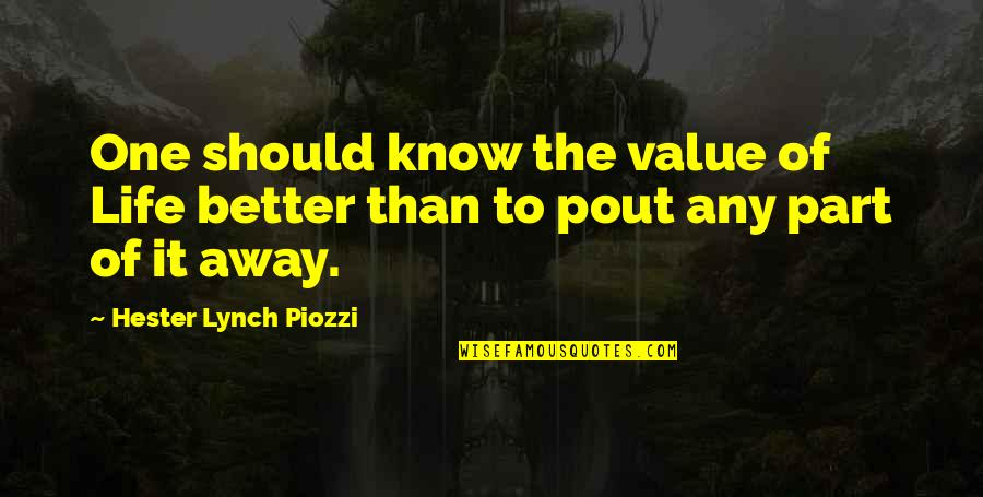 Pout Quotes By Hester Lynch Piozzi: One should know the value of Life better