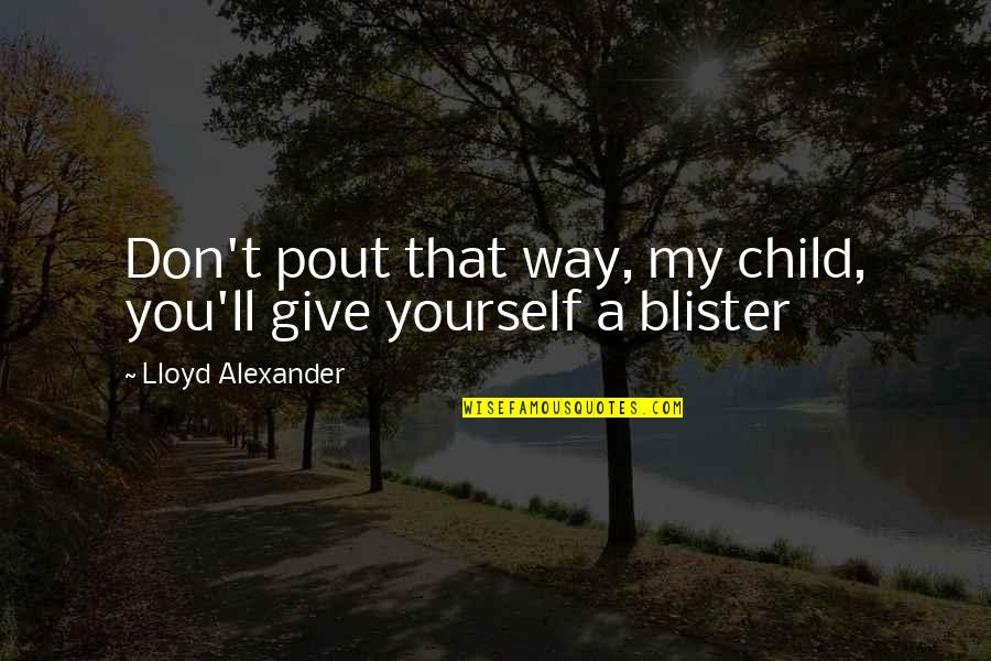 Pout Quotes By Lloyd Alexander: Don't pout that way, my child, you'll give