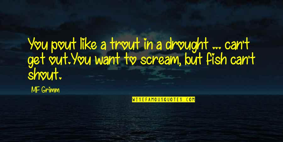 Pout Quotes By MF Grimm: You pout like a trout in a drought