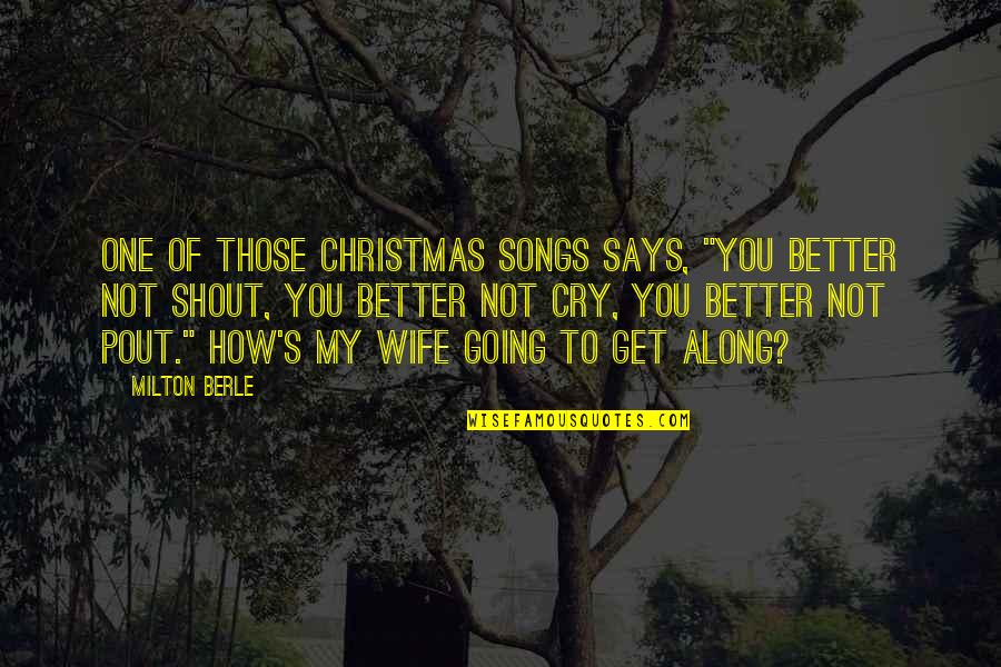 """Pout Quotes By Milton Berle: One of those Christmas songs says, """"You better"""