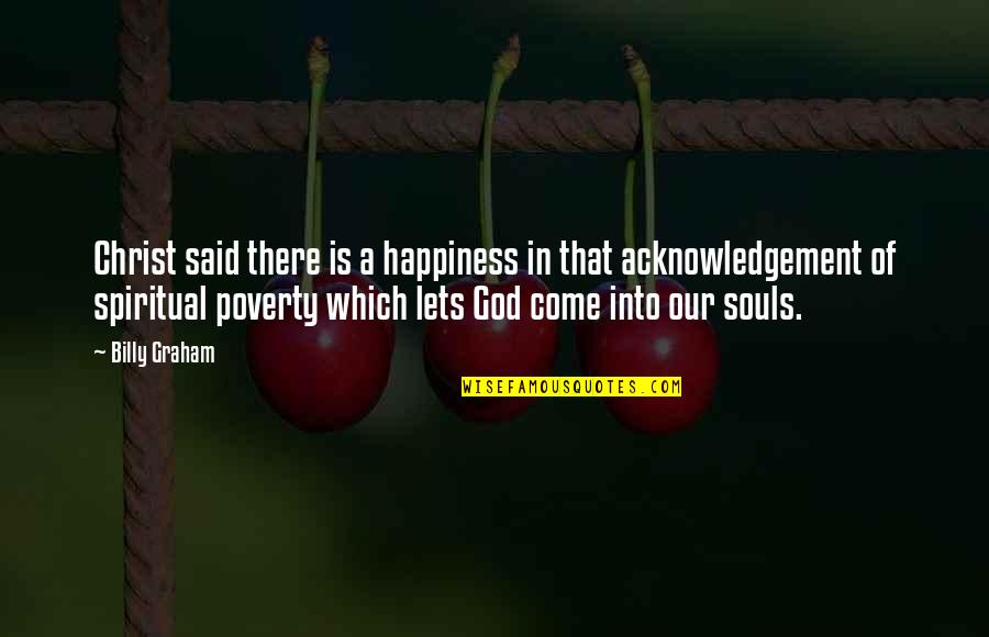 Poverty And Happiness Quotes By Billy Graham: Christ said there is a happiness in that