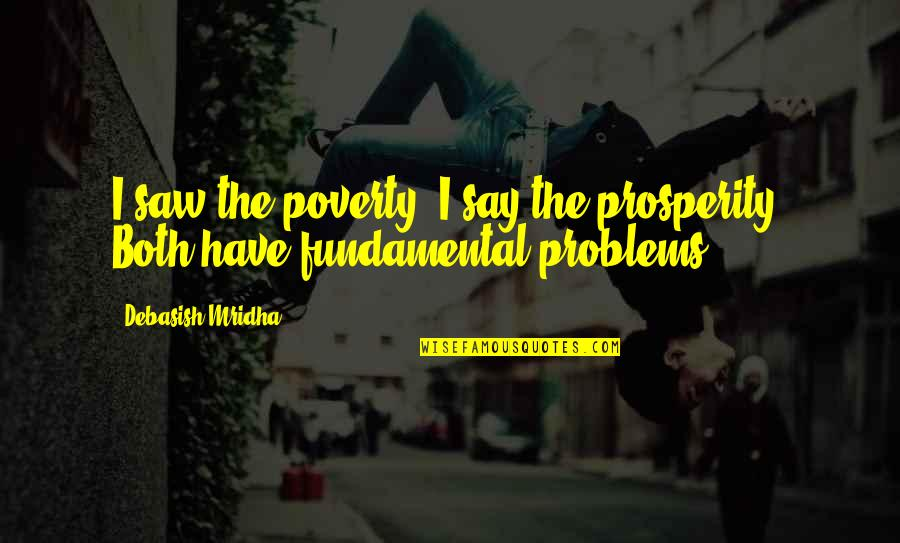 Poverty And Happiness Quotes By Debasish Mridha: I saw the poverty; I say the prosperity.