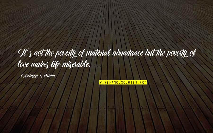Poverty And Happiness Quotes By Debasish Mridha: It's not the poverty of material abundance but
